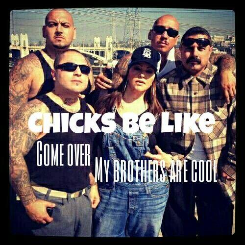 Chicks Be Like Chicana Problems Cholos Cholas Lol Memes Old G