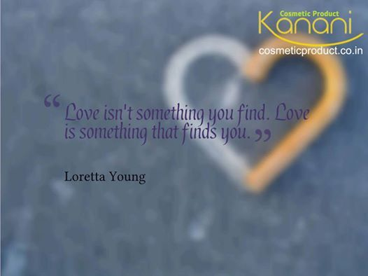 Love Isnu0027t Something You Find. Love Is Something That Finds You. #