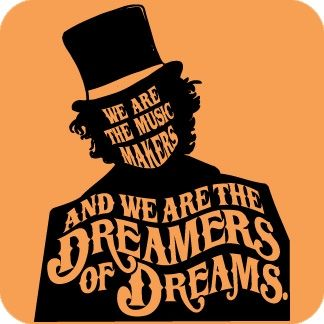 WE are the music-makers, And we are the dreamers of dreams ...