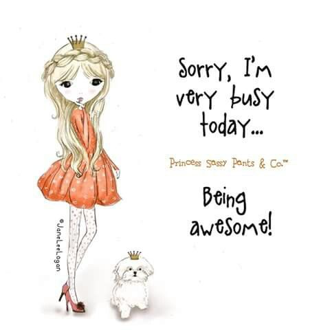 Sorry I M Very Busy Today Being Awesome Princesssassypants Co Letmeillustratesomethingforyou Sassy Pants Quotes Sassy Pants Pants Quote