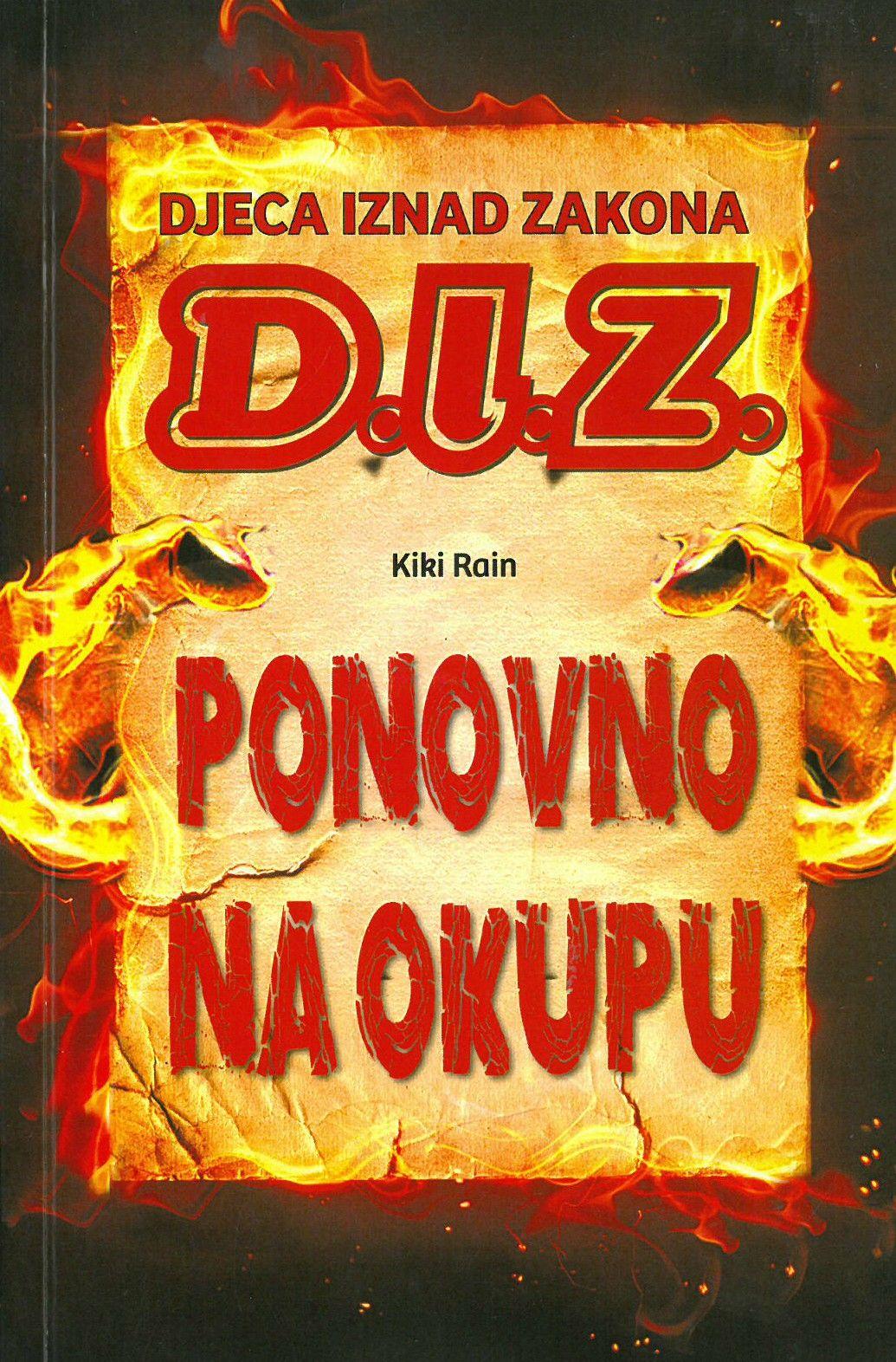 D.I.Z. - Djeca iznad zakona : ponovno na okupu / Kiki Rain. - Virovitica : Vedran Stanić, 2016. -