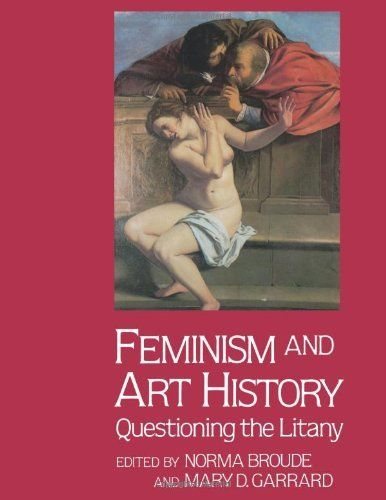 Feminism and Art History: Questioning the Litany (Icon Editions) de Norma Broude, http://www.amazon.es/dp/0064301176/ref=cm_sw_r_pi_dp_5Y.Lrb0VTKSEZ