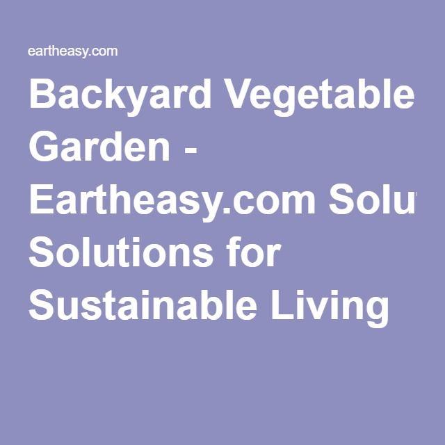 Backyard Vegetable Garden - Eartheasy.com Solutions for Sustainable Living