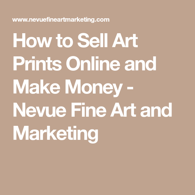 how to sell art prints online and make money nevue fine art and marketing