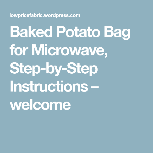 Baked Potato Bag For Microwave Step By Step Instructions Welcome