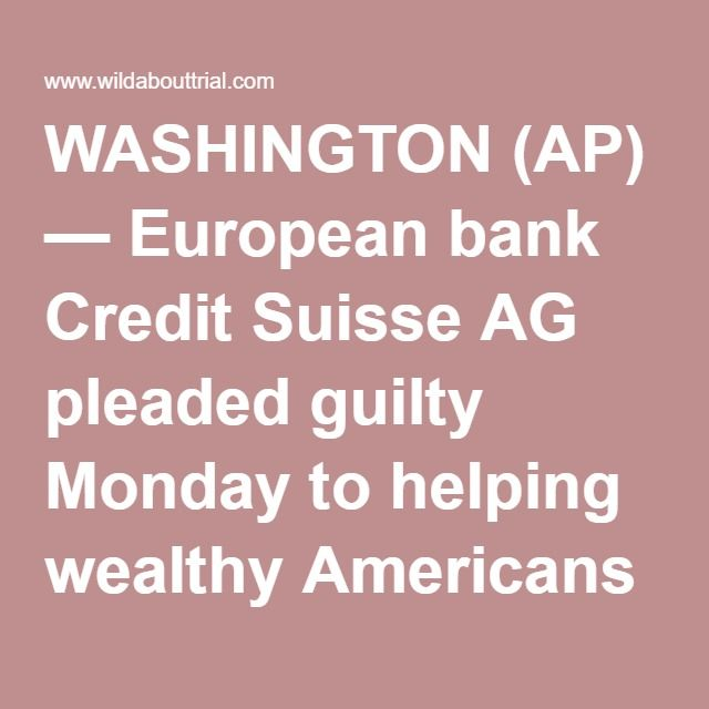 WASHINGTON (AP) — European bank Credit Suisse AG pleaded guilty Monday to helping wealthy Americans avoid paying taxes through secret offshore accounts and agreed to pay about $2.6 billion to the U.S. government and regulators. The Justice Department said it was the largest penalty imposed in any criminal tax case. It is also the largest bank to plead guilty in more than 20 years. The settlement resolves a yearslong criminal investigation into allegations that Credit Suisse, Switzerland's…