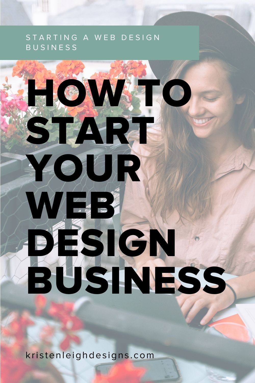 How To Start Your Web Design Business Kristen Leigh Business Design Web Design Best Business To Start