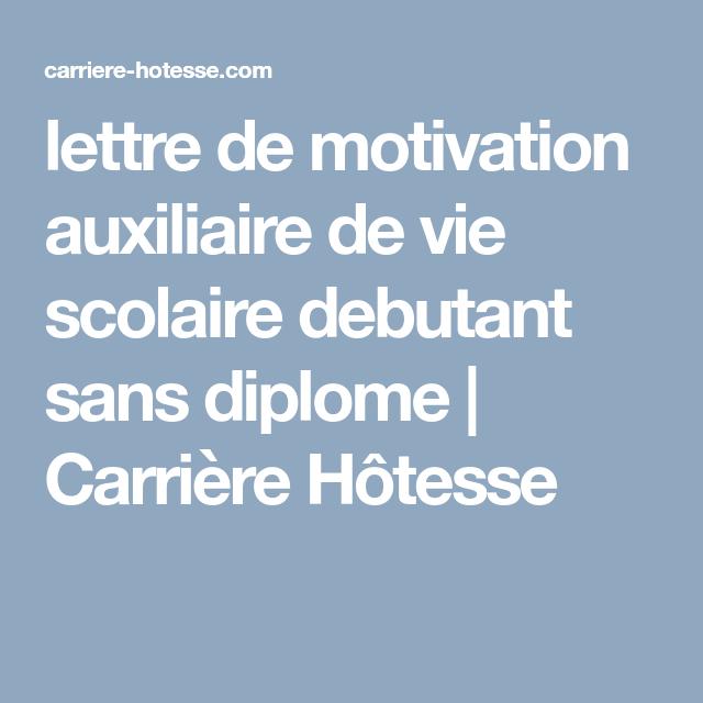 Lettre De Motivation Auxiliaire De Vie Scolaire Debutant Sans Diplome Carriere Hotesse Lettre De Motivation Auxiliaire De Vie Lettre De Motivation Francais
