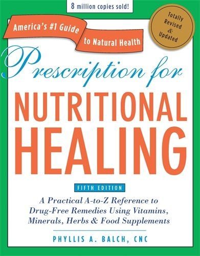 prescription for nutritional healing fifth edition a practical a to z reference