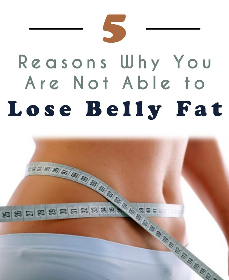 5 Reasons Why You Are Not Able to Lose Belly Fat
