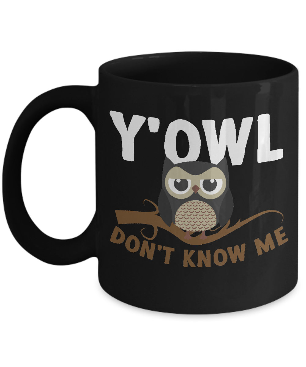 Use This Y'Owl Don't Know Me Mug To Tell Others Not To