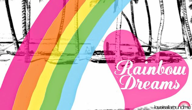 Rainbow Dreams Love Is All Around Me