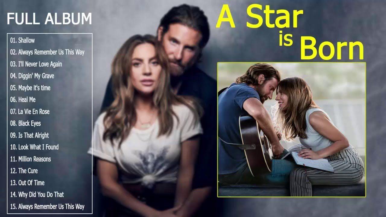 Lady Gaga Full Album 2019 - A Star Is Born Full Soundtrack ( Lady Gaga &  Bradley Cooper) - YouTube