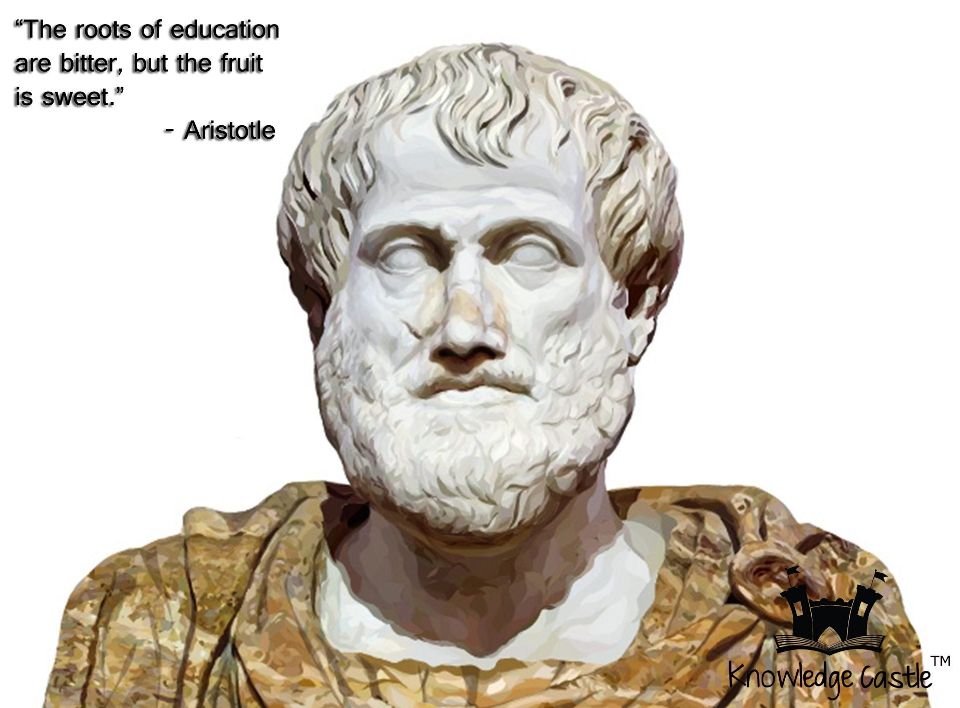 """""""The roots of education are bitter, but the fruit is sweet"""