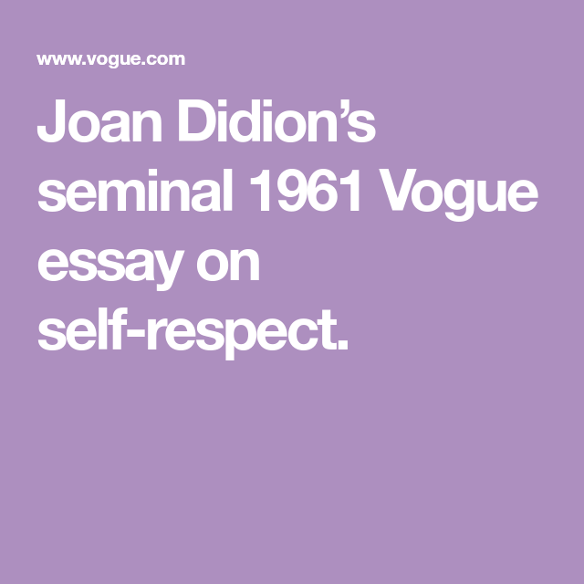Narrative Essay Topics For High School Students Joan Didions Seminal  Vogue Essay On Selfrespect Quote Essays also Writing 5 Paragraph Essay On Selfrespect Joan Didions  Essay From The Pages Of  Respect What Is A Commentary In An Essay