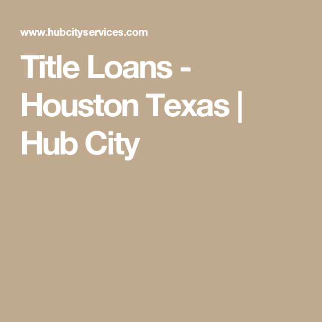 Title Loans Houston Texas Hub City Awesome
