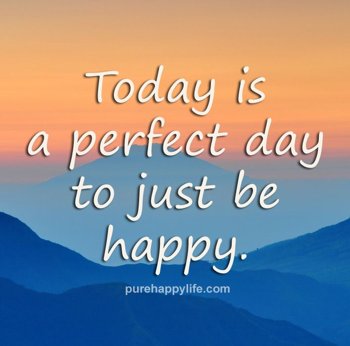 Happiness Quotes Today is a perfect day to just be happy