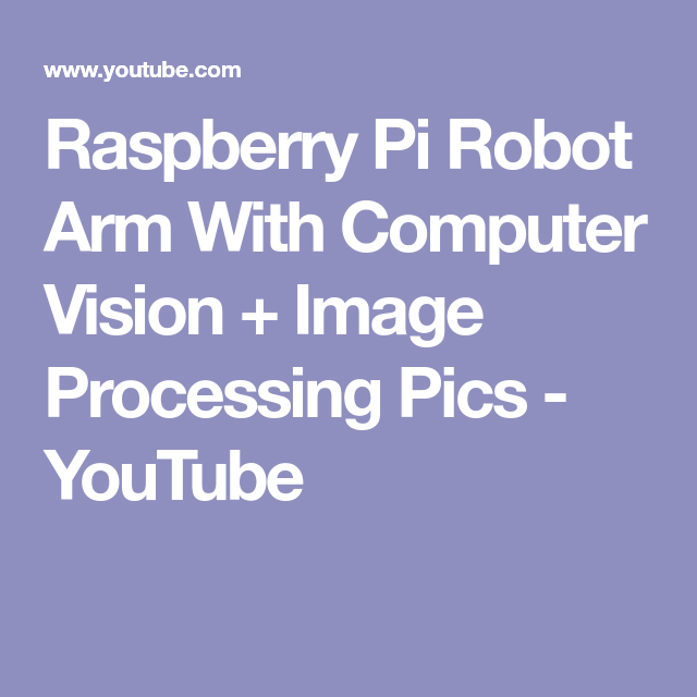 Raspberry Pi Robot Arm With Computer Vision + Image