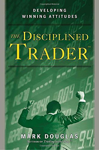 The Disciplined Trader Developing Winning Attitudes New Investing Books Forex Books Good Books