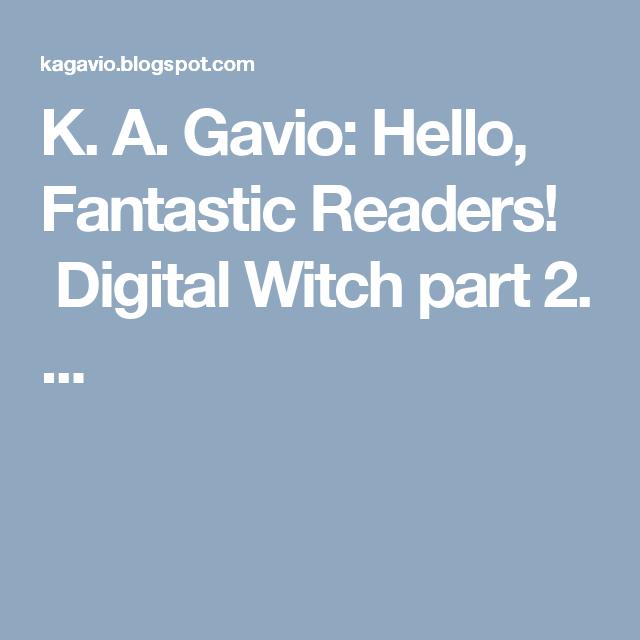 K. A. Gavio: Hello, Fantastic Readers! Digital Witch part 2.  ...