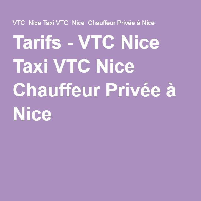 tarifs vtc nice taxi vtc nice chauffeur priv e nice nice et alentours pinterest nice. Black Bedroom Furniture Sets. Home Design Ideas
