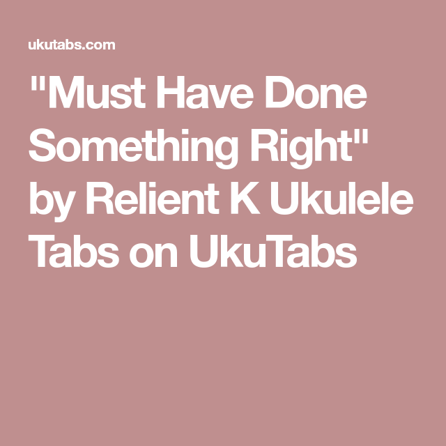 Must Have Done Something Right By Relient K Ukulele Tabs On Ukutabs