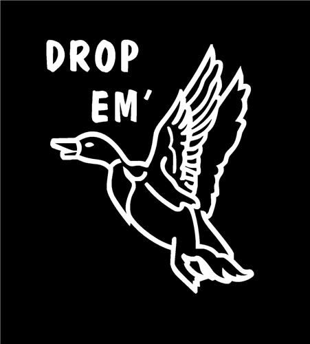 Drop em funny Duck Hunting Decal Stickers  http://customstickershop.com/Drop-em-funny-Duck-Hunting-Decal-Stickers-P4956878.aspx