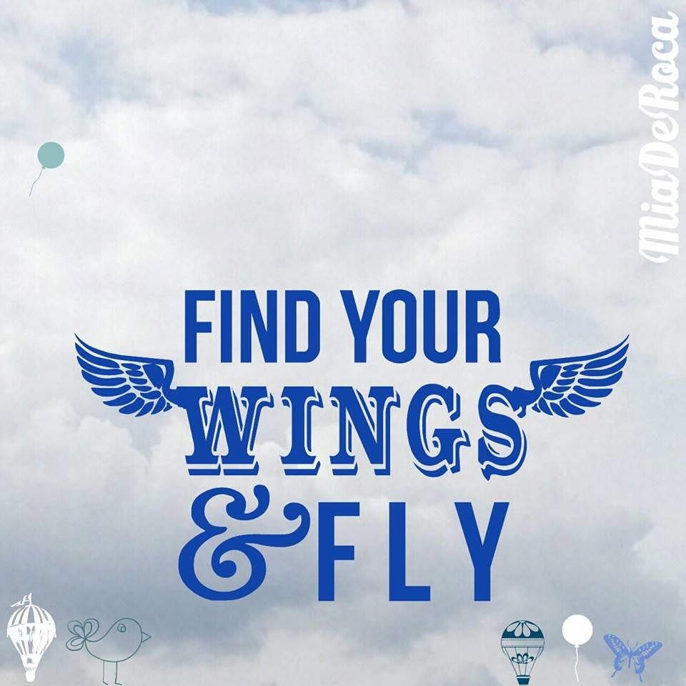 Find your wings and fly!
