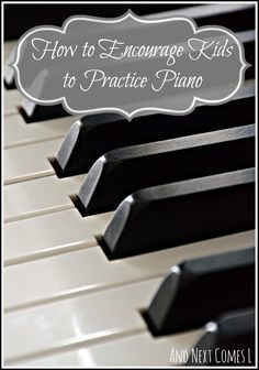 Ideas and tips for encouraging children to practice piano - includes review of 101 Piano Practice Tips ebook from And Next Comes L