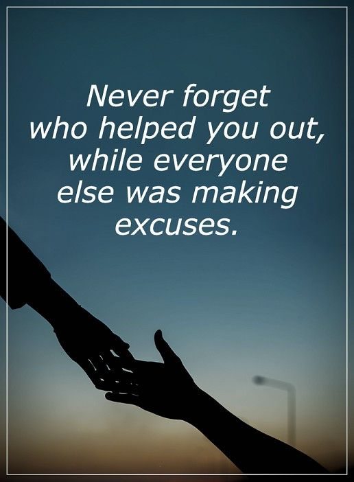 nice Never Forgot Who Helped You Out, Good Inspirational Quotes