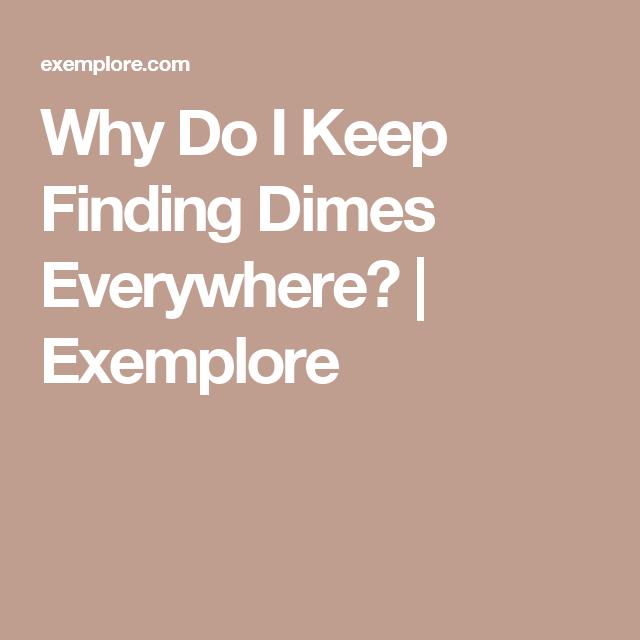 I keep finding dimes