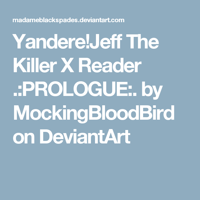 Yandere!Jeff The Killer X Reader  :PROLOGUE:  by