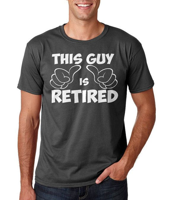 61cab6dce This Guy Is Retired Tshirt Tee shirt by WhatsTeeOccasion on Etsy, $13.49