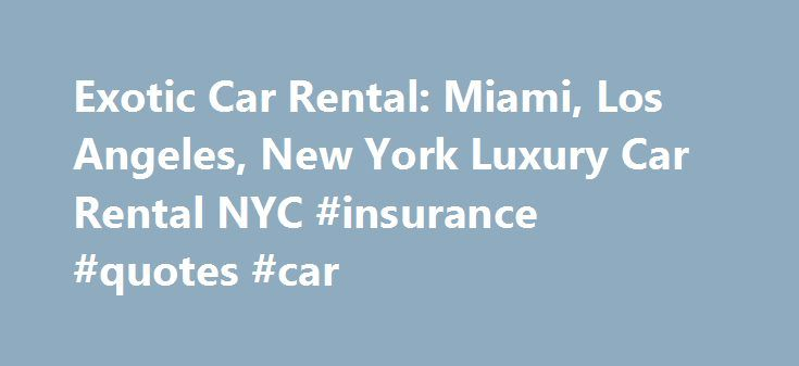 Car Rental Quotes Mesmerizing Exotic Car Rental Miami Los Angeles New York Luxury Car Rental
