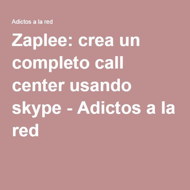 Zaplee: crea un completo call center usando skype - Adictos a la red