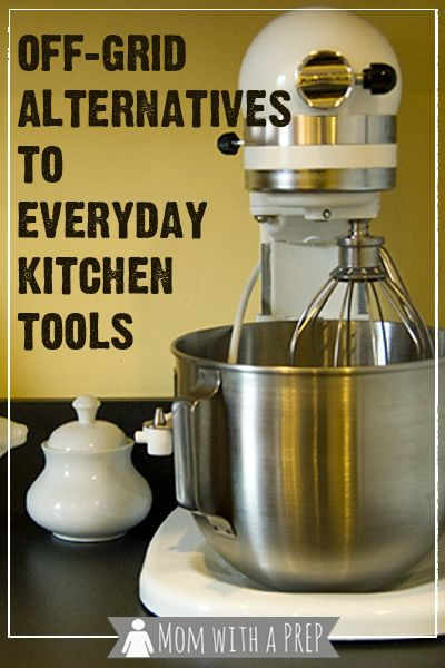 Off-Grid Alternatives to Everyday Kitchen Tools   Alternative ...
