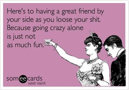 don't go crazy alone!