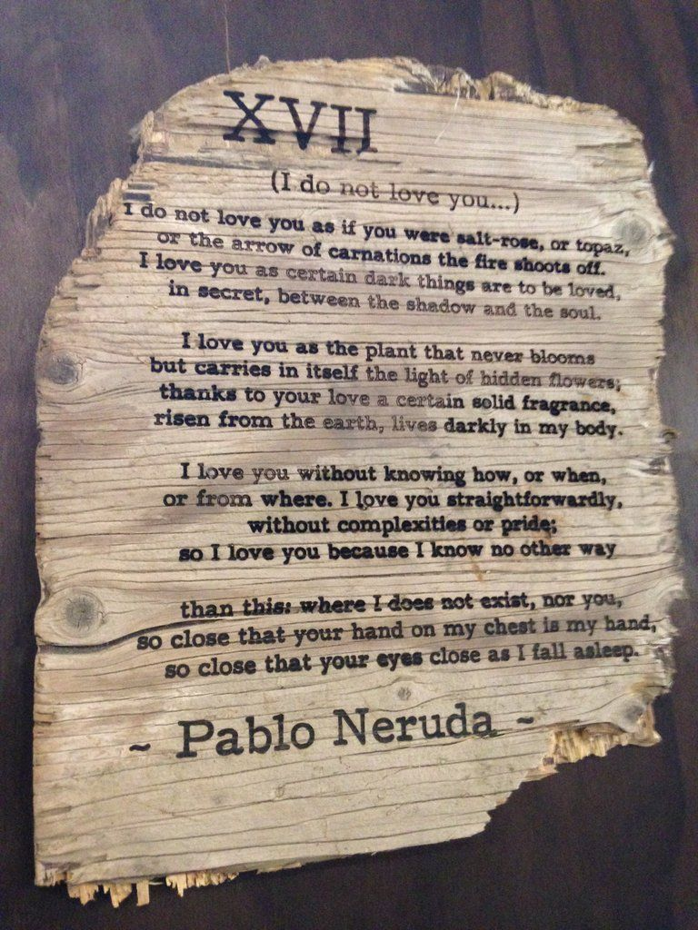 a deeply romantic poem from nobel prize winning pablo neruda. for the great loves of our lives all driftwood is found along the California coastlines in and around the San Francisco Bay. each piece is 100% unique and one of a kind.