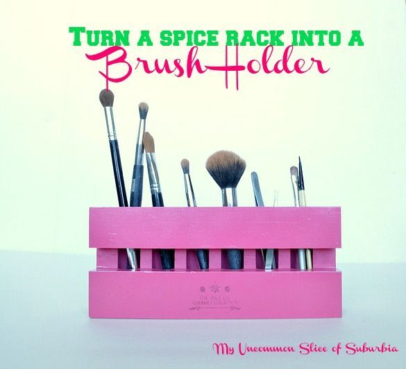 Turn your spice rack into a makeup brush holder - My Uncommon Slice of Suburbia