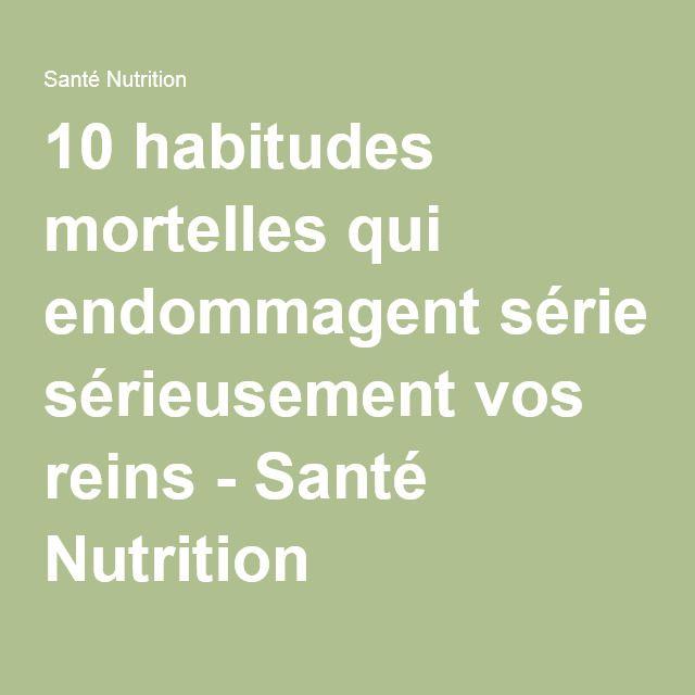 10 habitudes mortelles qui endommagent sérieusement vos reins - Santé Nutrition