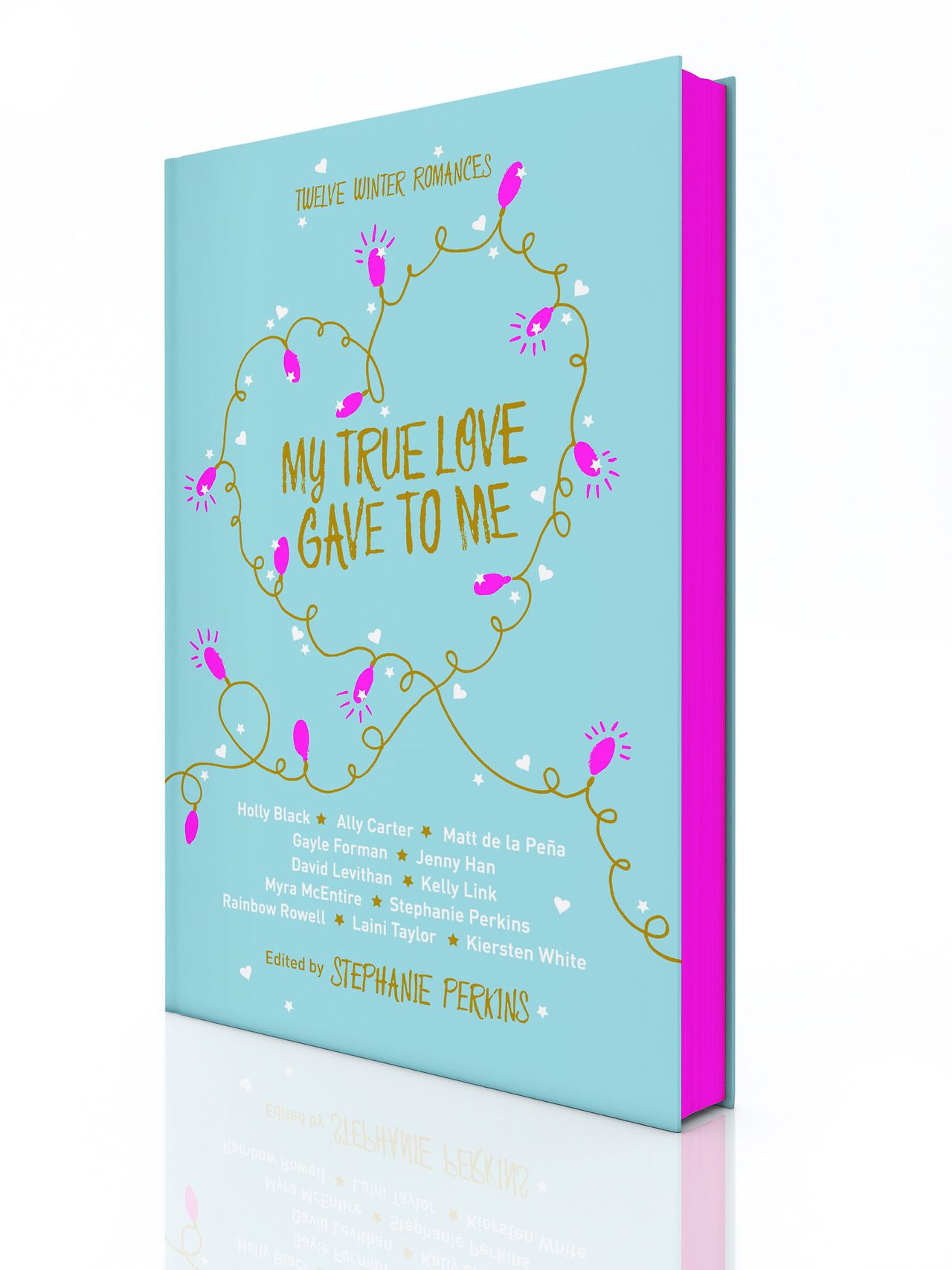 My True Love Gave to Me: so many stories by so many fave authors!! Holly Black! Ally Carter! Matt de la Peña! Gayle Forman! Jenny Han! David Levithan! Kelly Link! Myra McEntire! Rainbow Rowell! Laini Taylor! Kiersten White! Edited by (and with an additional story by) Stephanie Perkins!