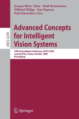 Advanced Concepts for Intelligent Vision Systems:10th International Conference, Acivs 2008, Juan-Les-Pins, France, October 20-24, 2008 Proceedings