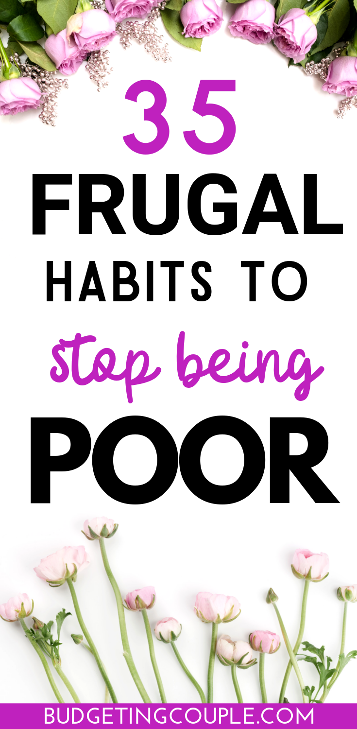 35 Frugal Habits You Need to *Easily* Stop Being Poor