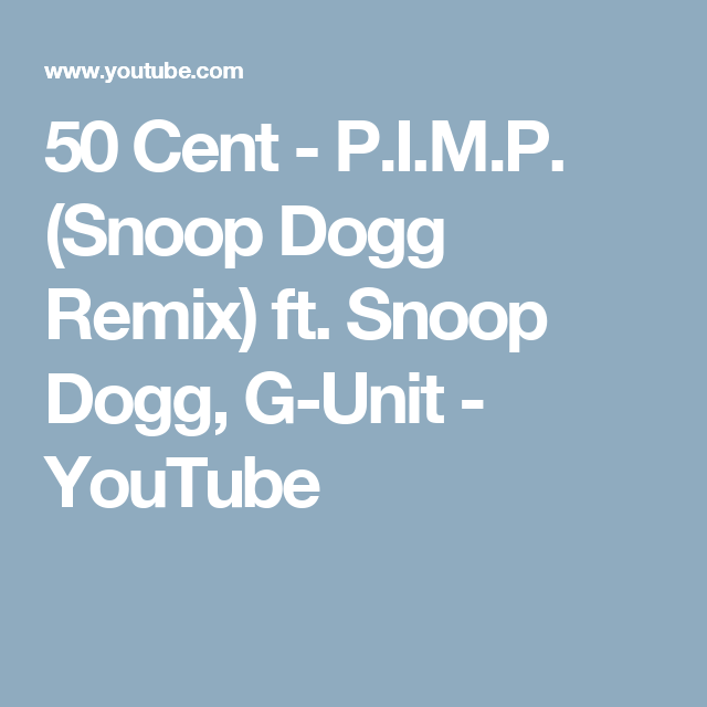 50 Cent P I M P Snoop Dogg Remix Ft Snoop Dogg G Unit Youtube Snoop Dogg 50 Cent Dogg