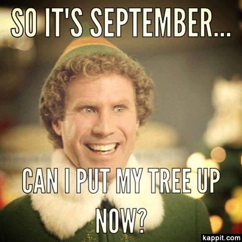 So it's September... Can I put my tree up now? Buddy the