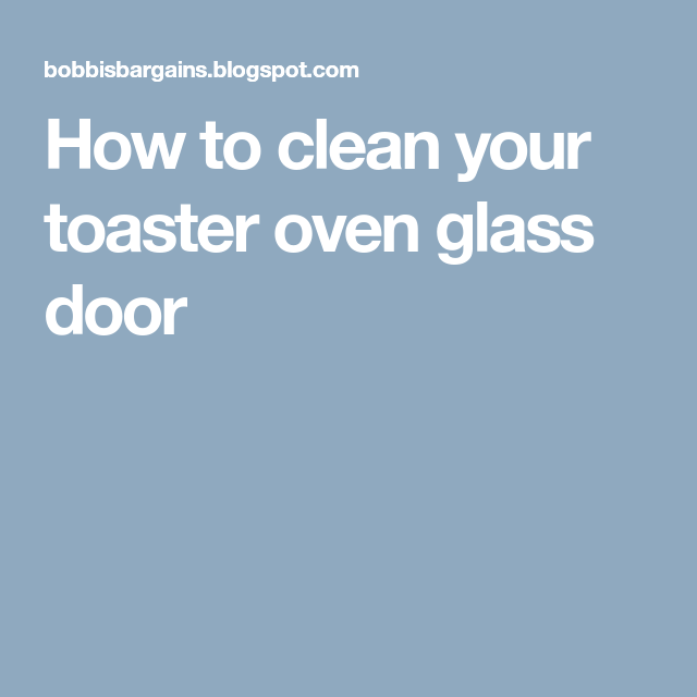 How to clean your toaster oven glass door home pinterest how to clean your toaster oven glass door planetlyrics Gallery
