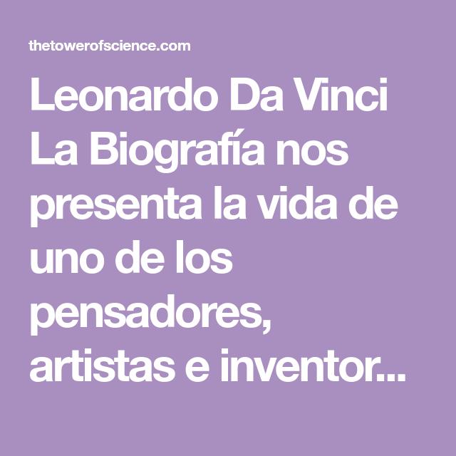 Leonardo Da Vinci La Biografía Nos Presenta La Vida De Uno De Los Pensadores Artistas E Inventore Leonardo Da Vinci Resumen Del Libro Desarrollo De La Ciencia