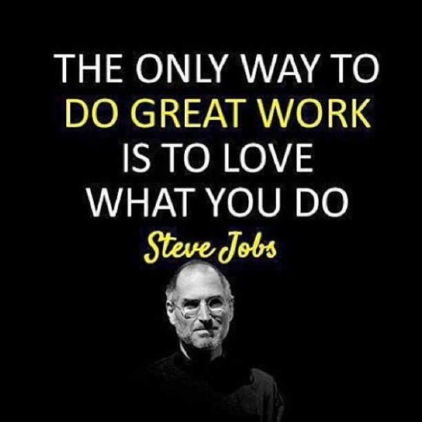 The Only Way To Do Great Work Is To Love What You Do Steve Jobs