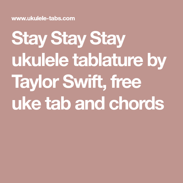 Stay Stay Stay Ukulele Tablature By Taylor Swift Free Uke Tab And