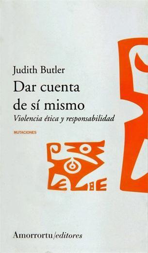 Dar cuenta de sí mismo : violencia ética y responsabilidad / Judith Butler